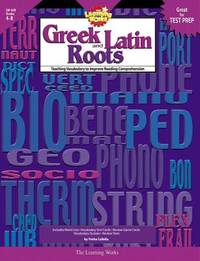 Greek and Latin Roots : Teaching Vocabulary to Improve Reading Comprehension