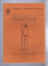 China Station 1859-1864, The Reminiscences of Walter White or Recollections of a Sailor's Life in India, China, Japan, South America, Sumatra etc.. Maritime Monographs and reports No. 3 1972. National Maritime Museum