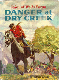 Danger at Dry Creek (Tales of Wells Fargo) by Werstein, Irving - 1959