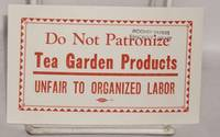 image of Do not patronize Tea Garden Products. Unfair to organized labor [agitational sticker]