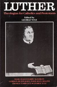 Luther: Theologian for Catholics and Protestants