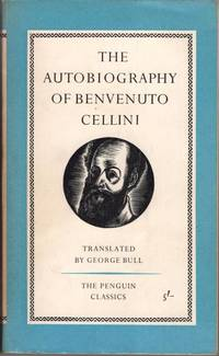 The autobiography of Benvenuto Cellini. Translated by George Bull by Benvenuto Cellini - Paperback - 1961 - from High Street Books (SKU: pb154-1019533)