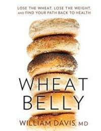 image of Wheat Belly: Lose the Wheat, Lose the Weight, and Find Your Path Back to Health (Thorndike Large Print Lifestyles)