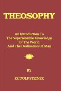 Theosophy: An Introduction To The Supersensible Knowledge Of The World And The Destination Of Man by Rudolf Steiner - Paperback - 2008-08-08 - from Books Express and Biblio.com