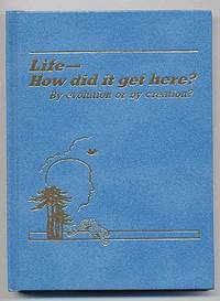 Life- How Did It Get Here? By Evolution or by Creation