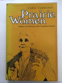 Prairie Women  Images In American and Canadian Fiction