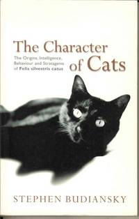 The Character of Cats.  The Origins, Intelligence, Behaviour and Stratagems of Felis Sylvestris catus.