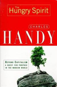 The Hungry Spirit: Beyond Capitalism   A Quest for Purpose in the Modern World: by Charles B  Handy