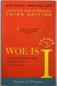 Woe Is I: The Grammarphobe's Guide to Better English in Plain English (third Edition)