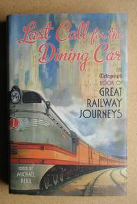 Last Call for the Dining Car: The Telegraph Book of Great Railway Journeys.