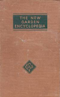 The New Garden Encyclopdia: A Complete, Practical and Convenient Guide to Every Detail of Gardening; Including a Special Supplement for Victory Gardens