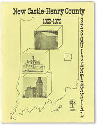 The Henry County, Indiana Sesquicentennial Booklet 1822-1972: From Then 'til Now [New Castle]