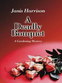 A Deadly Bouquet: A Gardening Mystery (Thorndike Mystery)