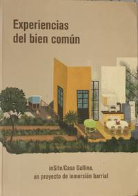 EXPERIENCIAS DEL BIEN COMÚN: INSITE/CASA GALLINA : UN PROYECTO DE INMERSIÓN BARRIAL.