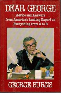 Dear George : Advice and Answers from America's Leading Expert on Everything from A to B