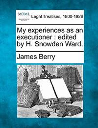 My Experiences as an Executioner: Edited by H. Snowden Ward.