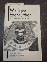 WE HAVE EACH OTHER: A COLLECTIVE JOURNAL [INSCRIBED]
