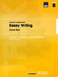 Essay Writing: University Foundation Study Course Book: Module 8: Essay Writing (Transferable...