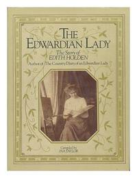 The Edwardian Lady: The Story of Edith Holden, Author of the Country Diary of an Edwardian Lady