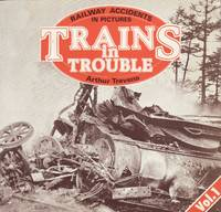 Trains in Trouble Volume 1 - Railway Accidents in Pictures