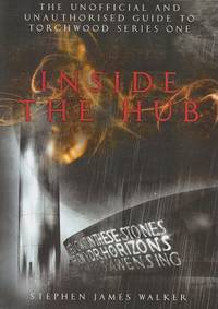 Inside the Hub: The Unofficial and Unauthorised Guide to Torchwood Series One