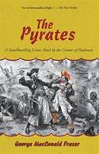 The Pyrates : A Swashbuckling Comic Novel by the Creator of Flashman