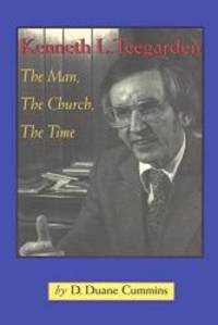 Kenneth Teegarden: The Man, the Church, the Time