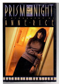 PRISM OF THE NIGHT: A Biography of Anne Rice.