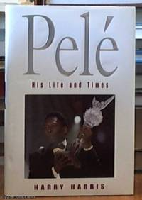 Pelé -- his life and times by Harris, Harry - 2000