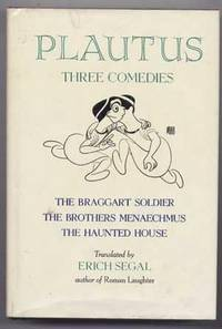 Plautus:  Three Comedies; The Braggart Soldier, The Brothers Menaechmus,  The Haunted House by Plautus; Erich Segal (trans.) - 1969