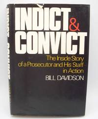 image of Indict and Convict: The Inside Story of a Prosecutor and His Staff in Action