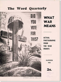 "The Word Quarterly, Vol I, no. 2 (Summer 1951). What War Means: Exposing ""The Spirit of the Bayonet."" A Factual and Pictorial Indictment of war from Ernest Friedrich's 'War Against War,' showing the Horrors of War. Hersey's Account of Hiroshima's Horrors Reviewed. Cartoons"