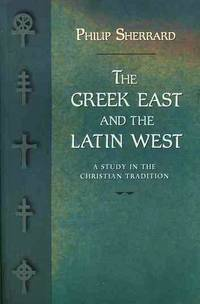 The Greek East and the Latin West - A Study in the Christian Tradition by Philip Sherrard - Paperback - 2002 - from DEMETRIUS SIATRAS and Biblio.com