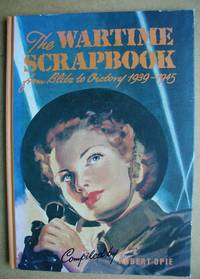 The Wartime Scrapbook from Blitz to Victory 1939-1945.