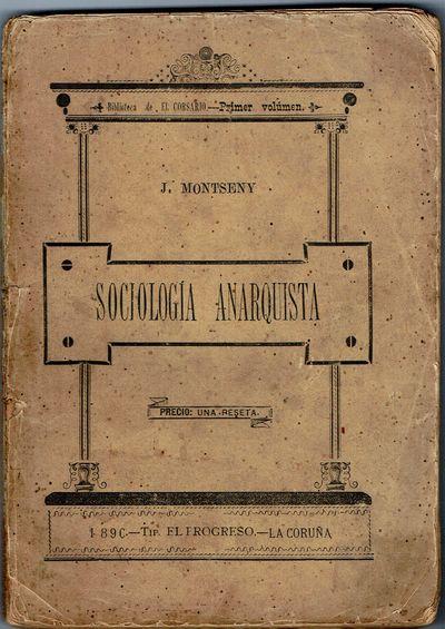 Montseny, J., SOCIOLOGIA ANARQUISTA. La Coruña, Tip. El Progresso, 1896. Biblioteca de El Corsario...