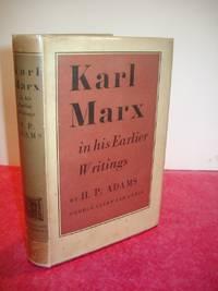 KARL MARX IN HIS EARLIER WRITINGS