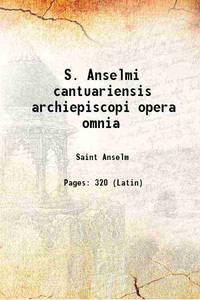 S. Anselmi cantuariensis archiepiscopi opera omnia 1938 [Hardcover]