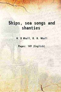 Ships, sea songs and shanties 1913 [Hardcover]
