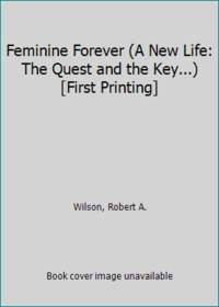 Feminine Forever A New Life: The Quest and the Key... First Printing