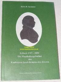 Lübeck 1787-1808: Die Haushaltungsbücher des Kaufmanns Jacob Behrens des Älteren