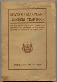 image of State of MarylAND. TEACHERS' YEAR BOOK. FOR THE INFORMATION, USE AND GUIDANCE OF THE OFFICIALS AND TEACHERS OF THE PUBLIC SCHOOLS OF THE STATE OF MARYLAND. SCHOLASTIC YEAR 1913-1914