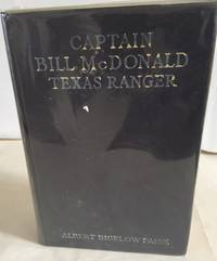 CAPTAIN BILL MCDONALD, TEXAS RANGER A Story of Frontier Reform