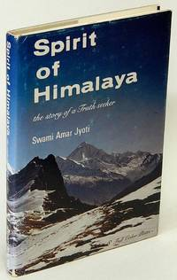Spirit of Himalaya: The Story of a Truth Seeker by  Swami Amar JYOTI - Hardcover - 1979 - from Bluebird Books (SKU: 77311)