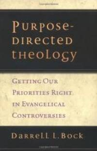 image of Purpose-Directed Theology: Getting Our Priorities Right in Evangelical Controversies
