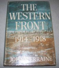 The Western Front 1914-1918 by John Terraine - Hardcover - 1965 - from Easy Chair Books (SKU: 166087)
