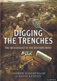 Digging the Trenches. The Archaeology of the Western Front
