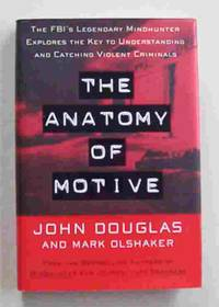 image of The Anatomy of Motive: The FBI's Legendary Mindhunter Explores The Key To Understanding and Catching Violent Criminals