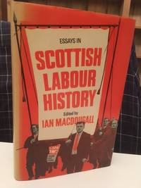 Essays In Scottish Labour History:  a tribute to W.H. Marwick