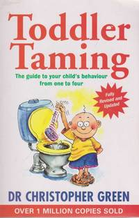 Toddler Taming: The Guide to Your Child's Behaviour From One to Four