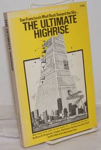 The ultimate highrise, San Francisco's mad rush toward the sky... waterfront case study: Richard Reinhardt, foreword: Alvin Duskin
